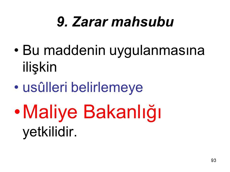 92 9. Zarar mahsubu Türkiye'de indirim konusu yapılan yurt dışı zararın, ilgili ülkede de mahsup edilmesi veya gider yazılması halinde, Türkiye'deki b