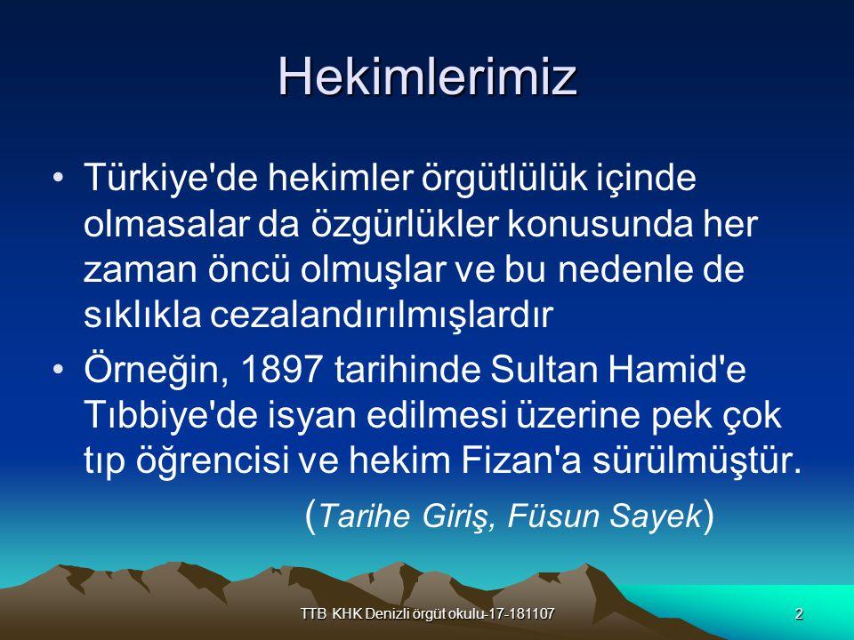 TTB KHK Denizli örgüt okulu-17-1811072 Hekimlerimiz Türkiye'de hekimler örgütlülük içinde olmasalar da özgürlükler konusunda her zaman öncü olmuşlar v