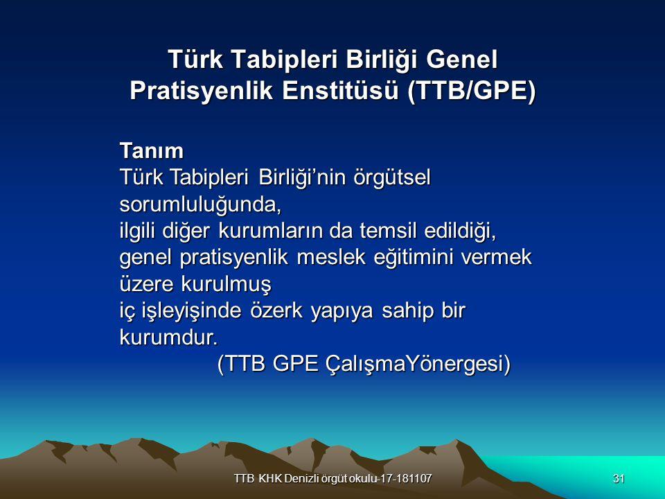 TTB KHK Denizli örgüt okulu-17-18110731 Türk Tabipleri Birliği Genel Pratisyenlik Enstitüsü (TTB/GPE) Tanım Türk Tabipleri Birliği'nin örgütsel soruml
