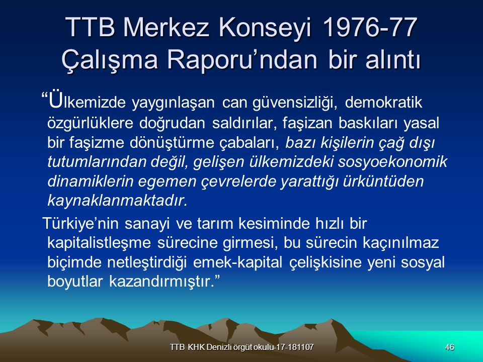 """TTB KHK Denizli örgüt okulu-17-18110746 TTB Merkez Konseyi 1976-77 Çalışma Raporu'ndan bir alıntı """"Ü lkemizde yaygınlaşan can güvensizliği, demokratik"""