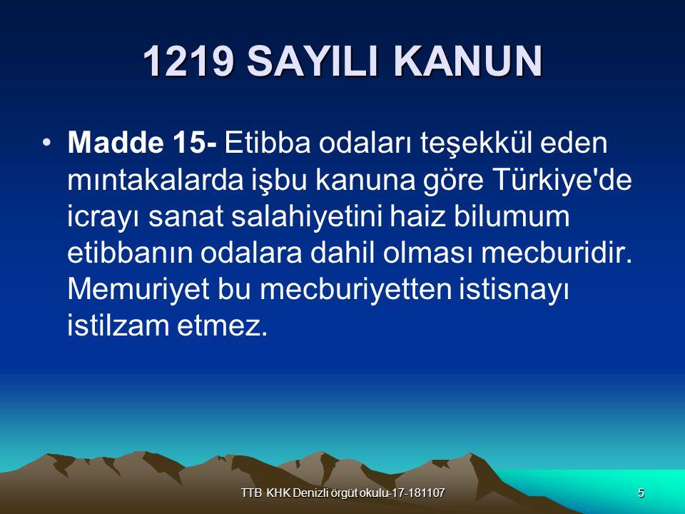 TTB KHK Denizli örgüt okulu-17-1811075 1219 SAYILI KANUN Madde 15- Etibba odaları teşekkül eden mıntakalarda işbu kanuna göre Türkiye'de icrayı sanat