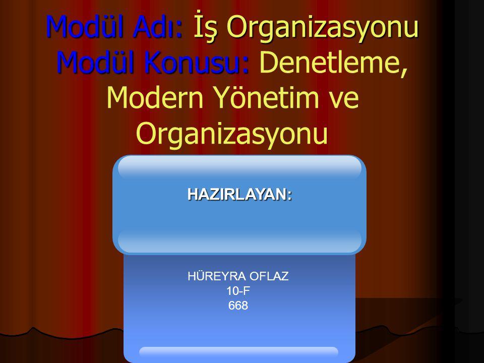 Modül Adı: İş Organizasyonu Modül Konusu: Modül Adı: İş Organizasyonu Modül Konusu: Denetleme, Modern Yönetim ve Organizasyonu HÜREYRA OFLAZ 10-F 668 HAZIRLAYAN: