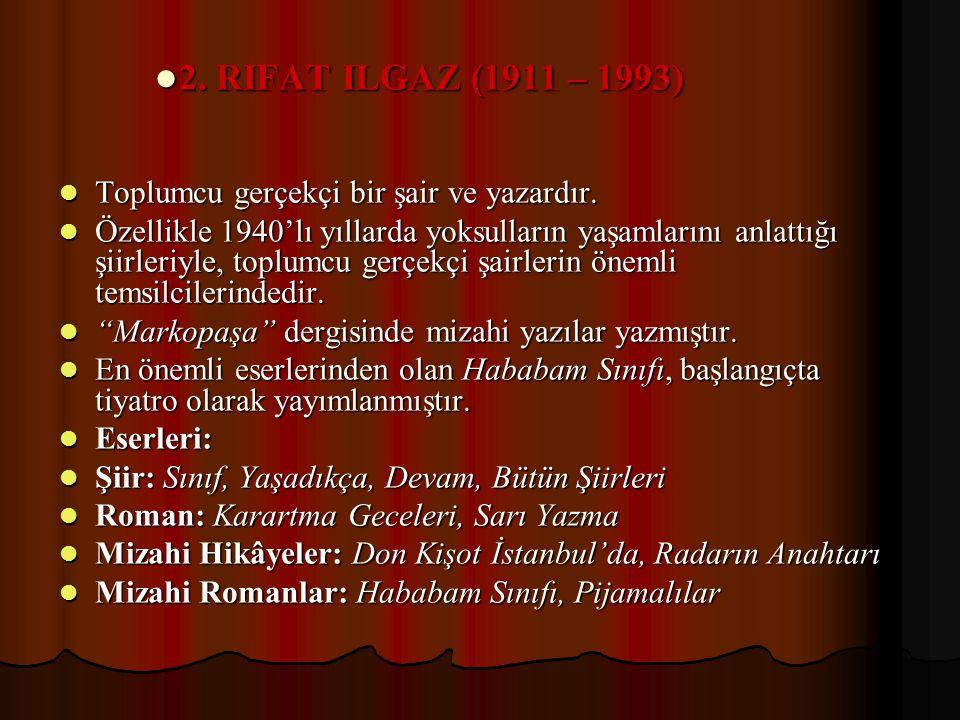 2. RIFAT ILGAZ (1911 – 1993) 2. RIFAT ILGAZ (1911 – 1993) Toplumcu gerçekçi bir şair ve yazardır. Toplumcu gerçekçi bir şair ve yazardır. Özellikle 19