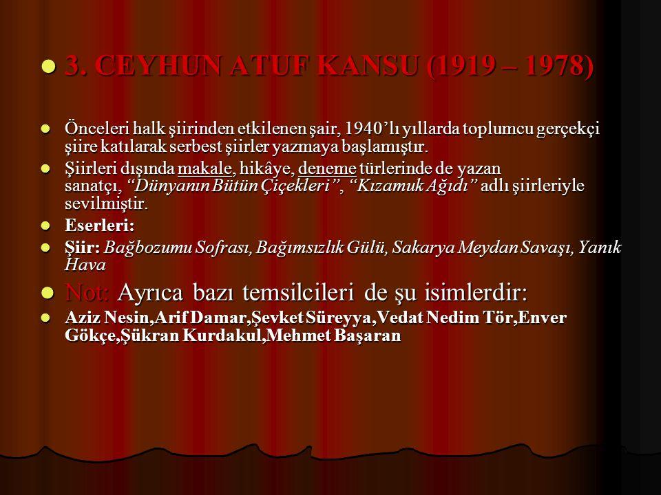 3. CEYHUN ATUF KANSU (1919 – 1978) 3. CEYHUN ATUF KANSU (1919 – 1978) Önceleri halk şiirinden etkilenen şair, 1940'lı yıllarda toplumcu gerçekçi şiire