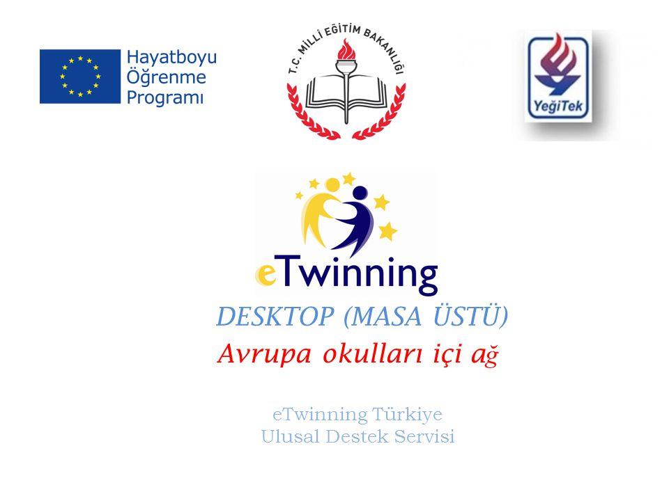 Avrupa okulları içi a ğ eTwinning Türkiye Ulusal Destek Servisi DESKTOP (MASA ÜSTÜ)