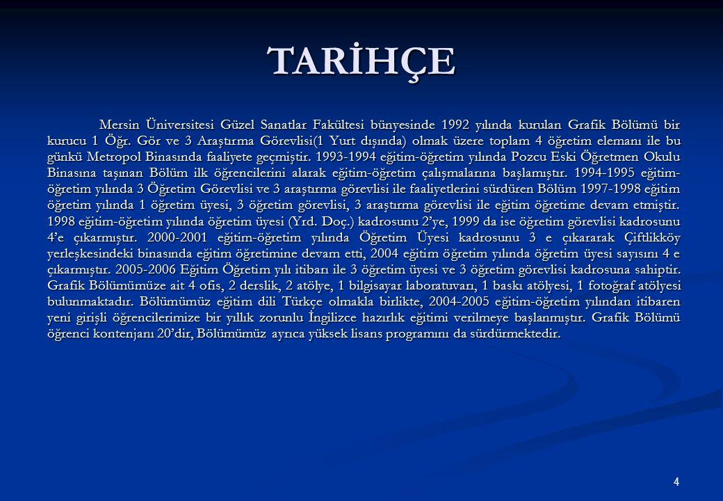 4 TARİHÇE Mersin Üniversitesi Güzel Sanatlar Fakültesi bünyesinde 1992 yılında kurulan Grafik Bölümü bir kurucu 1 Öğr. Gör ve 3 Araştırma Görevlisi(1