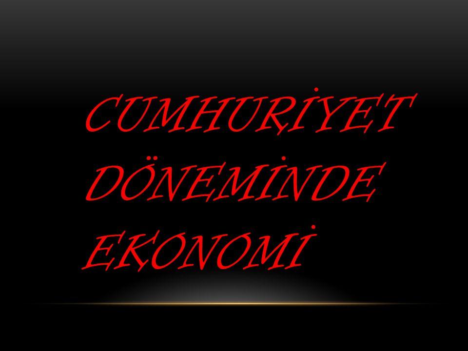 CUMHURİYET DÖNEMİNDE EKONOMİ