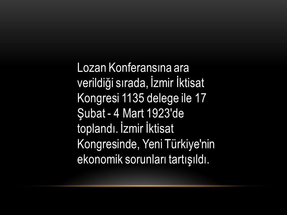 Lozan Konferansına ara verildiği sırada, İzmir İktisat Kongresi 1135 delege ile 17 Şubat - 4 Mart 1923 de toplandı.