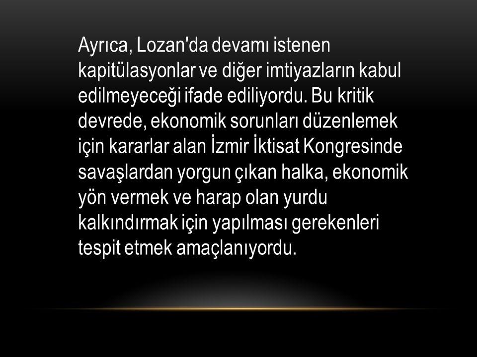 Ayrıca, Lozan da devamı istenen kapitülasyonlar ve diğer imtiyazların kabul edilmeyeceği ifade ediliyordu.
