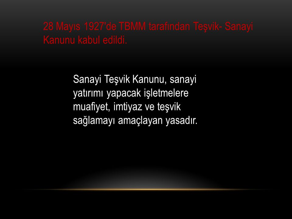 28 Mayıs 1927′de TBMM tarafından Teşvik- Sanayi Kanunu kabul edildi.