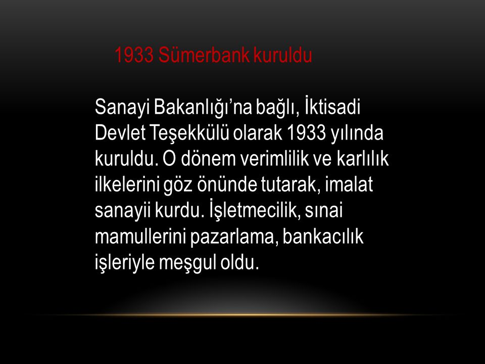 1933 Sümerbank kuruldu Sanayi Bakanlığı'na bağlı, İktisadi Devlet Teşekkülü olarak 1933 yılında kuruldu.