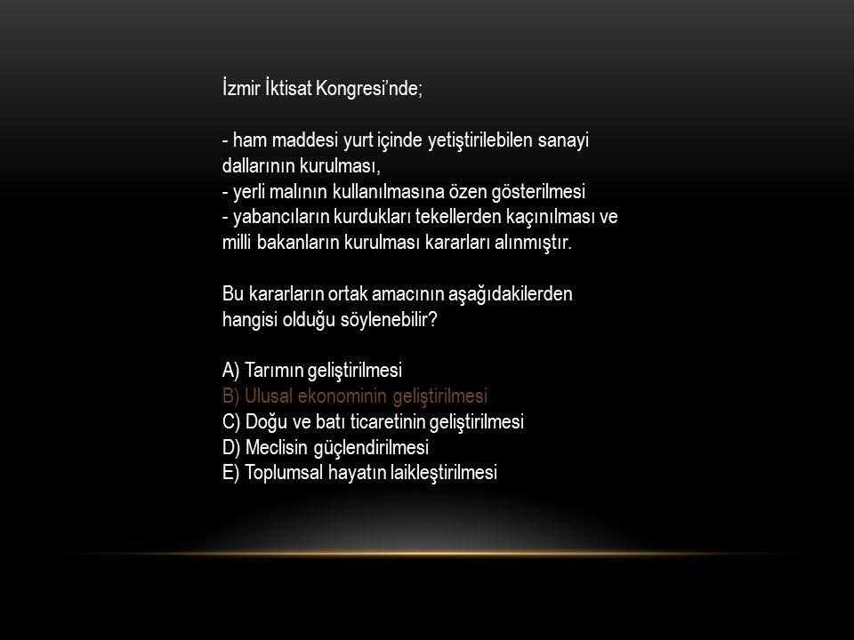 İzmir İktisat Kongresi'nde; - ham maddesi yurt içinde yetiştirilebilen sanayi dallarının kurulması, - yerli malının kullanılmasına özen gösterilmesi - yabancıların kurdukları tekellerden kaçınılması ve milli bakanların kurulması kararları alınmıştır.