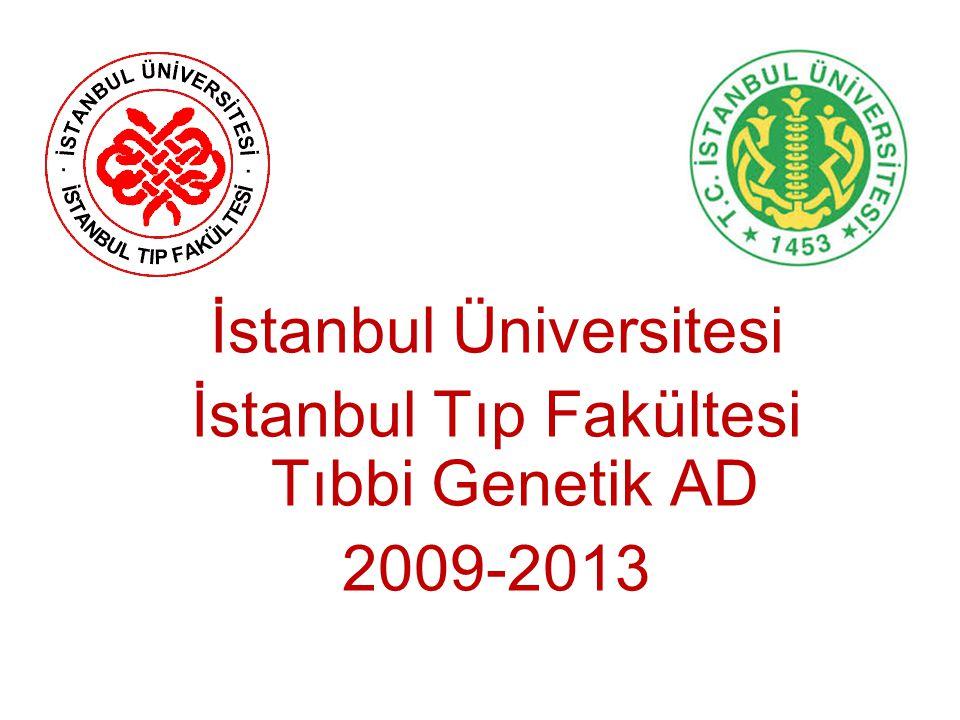 İstanbul Üniversitesi İstanbul Tıp Fakültesi Tıbbi Genetik AD 2009-2013