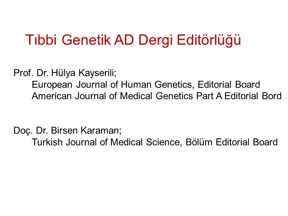 Tıbbi Genetik AD Dergi Editörlüğü Prof. Dr. Hülya Kayserili; European Journal of Human Genetics, Editorial Board American Journal of Medical Genetics
