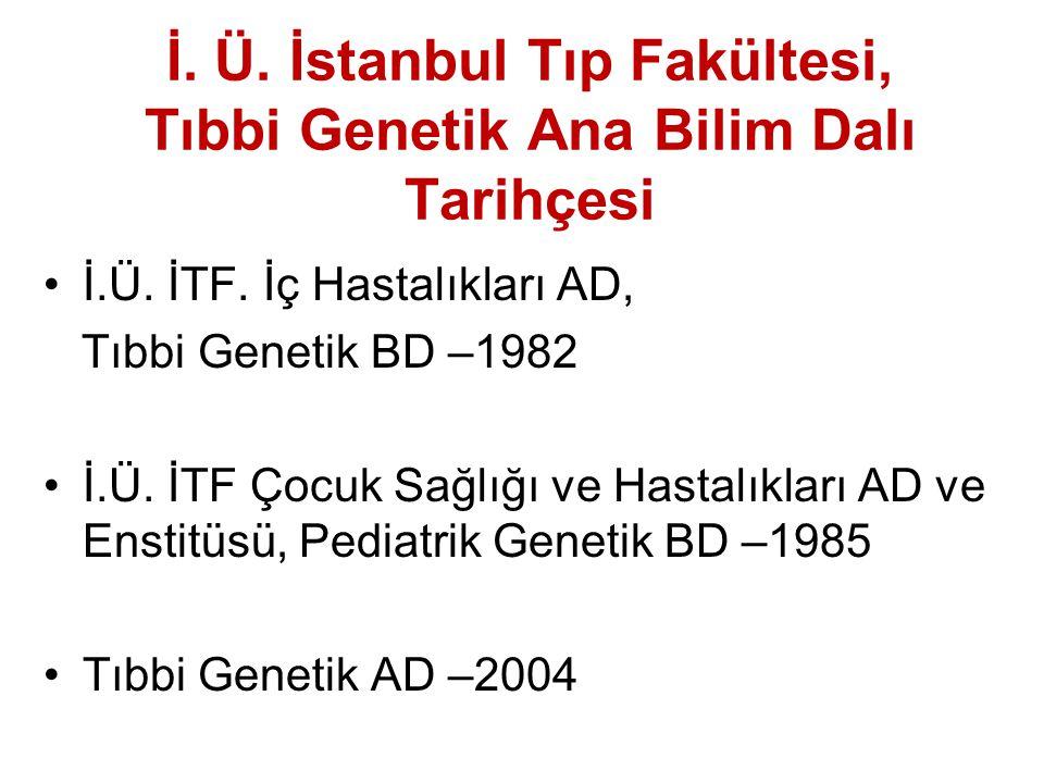 İ. Ü. İstanbul Tıp Fakültesi, Tıbbi Genetik Ana Bilim Dalı Tarihçesi İ.Ü. İTF. İç Hastalıkları AD, Tıbbi Genetik BD –1982 İ.Ü. İTF Çocuk Sağlığı ve Ha