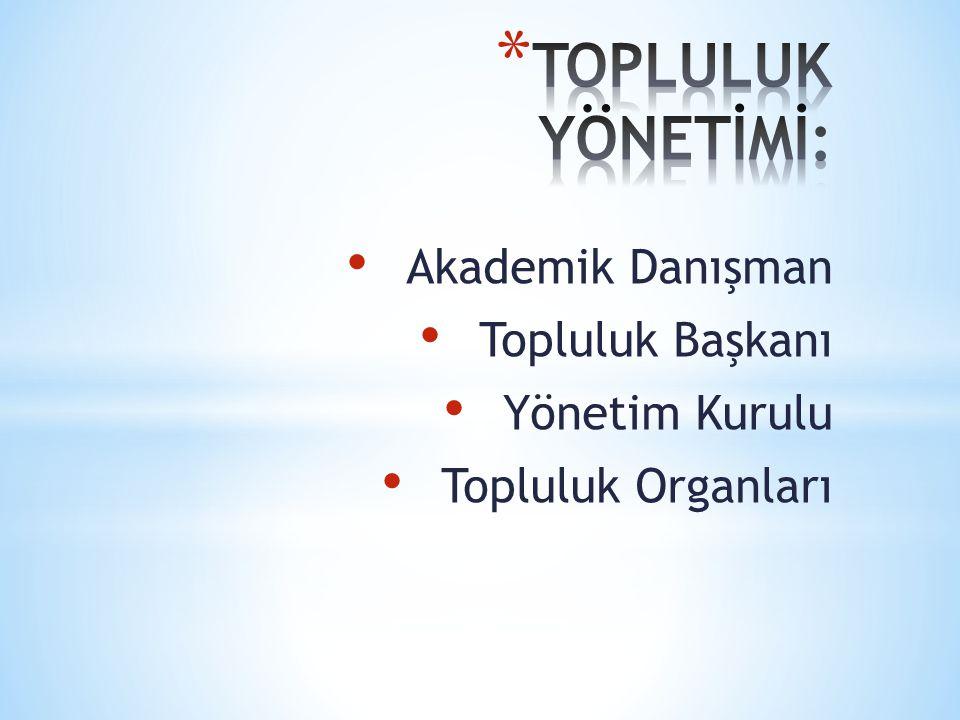 Akademik Danışman Topluluk Başkanı Yönetim Kurulu Topluluk Organları