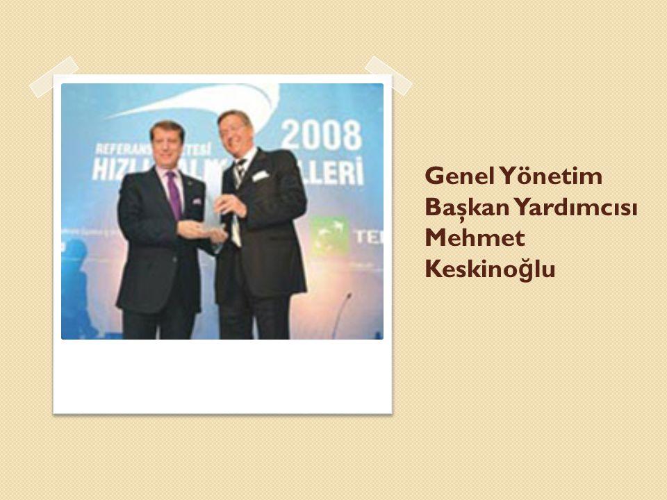Genel Yönetim Başkan Yardımcısı Mehmet Keskino ğ lu