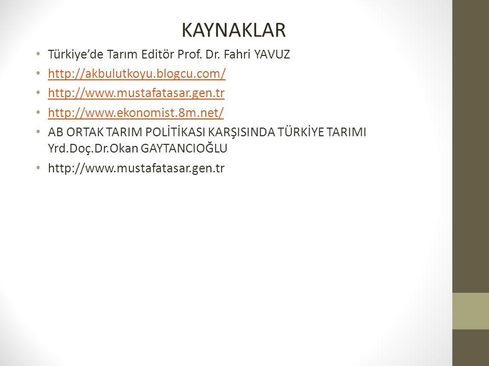 KAYNAKLAR Türkiye'de Tarım Editör Prof. Dr. Fahri YAVUZ http://akbulutkoyu.blogcu.com/ http://www.mustafatasar.gen.tr http://www.ekonomist.8m.net/ AB