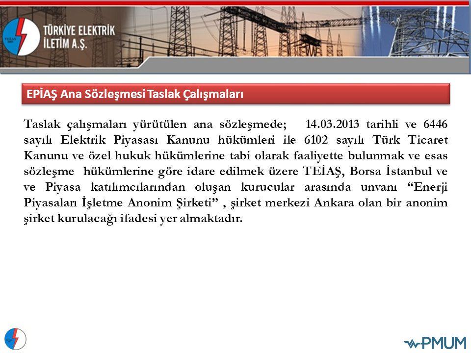 Taslak çalışmaları yürütülen ana sözleşmede; 14.03.2013 tarihli ve 6446 sayılı Elektrik Piyasası Kanunu hükümleri ile 6102 sayılı Türk Ticaret Kanunu