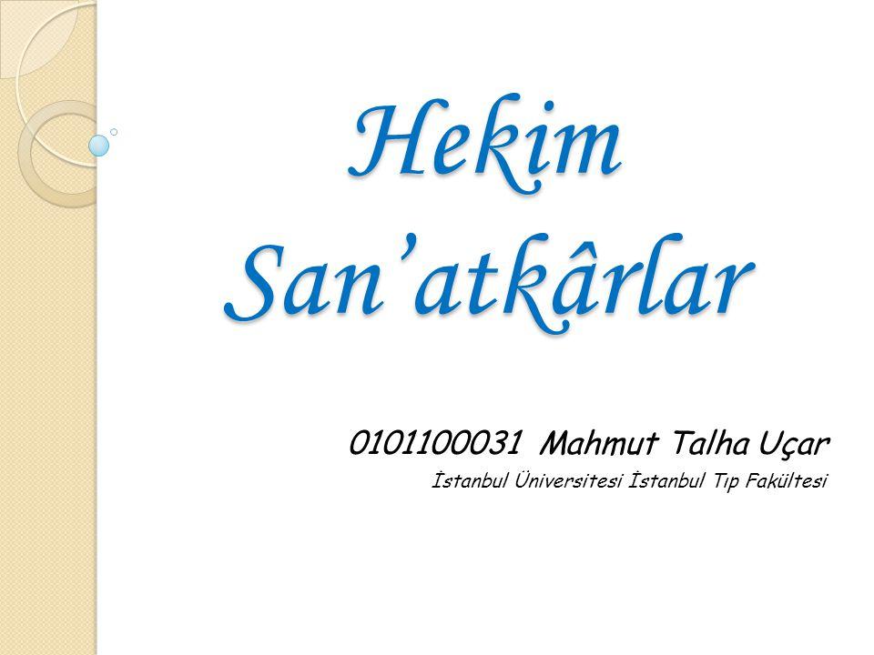 Hekim San'atkârlar 0101100031 Mahmut Talha Uçar İstanbul Üniversitesi İstanbul Tıp Fakültesi
