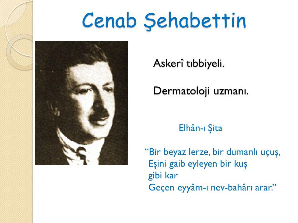 Cenab Şehabettin Askerî tıbbiyeli. Dermatoloji uzmanı.