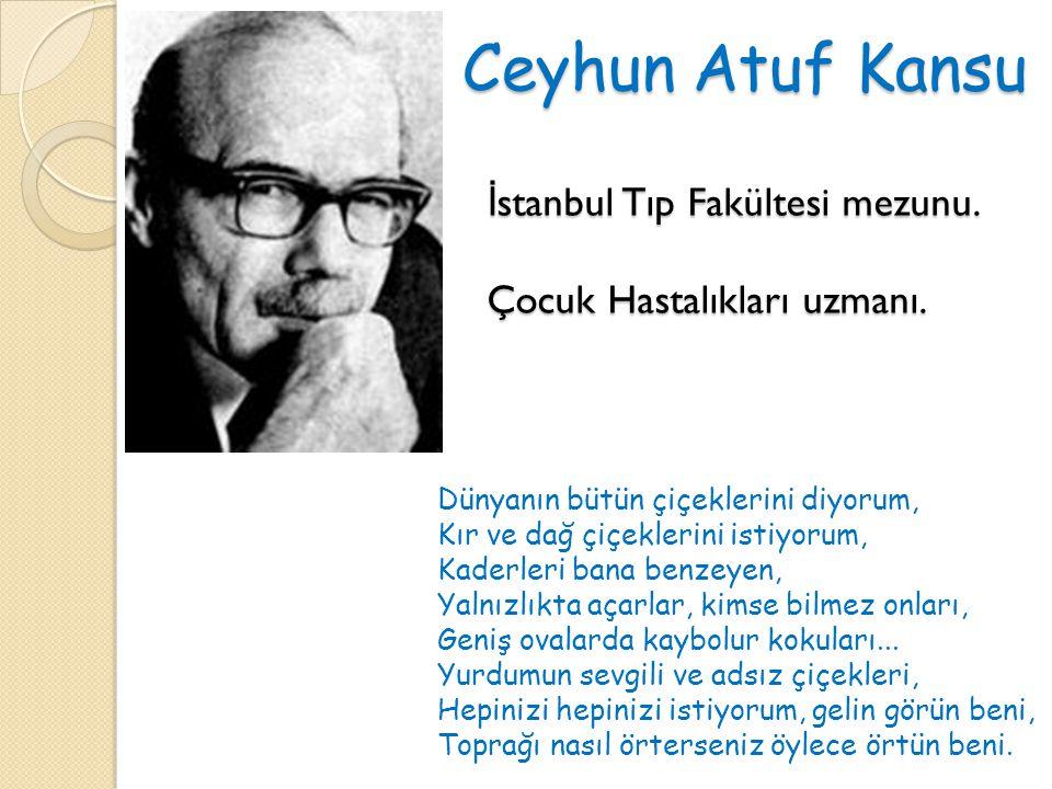 Ceyhun Atuf Kansu İ stanbul Tıp Fakültesi mezunu. Çocuk Hastalıkları uzmanı.
