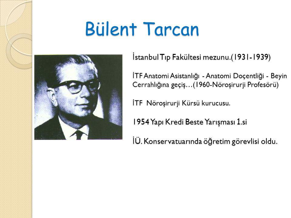 Bülent Tarcan İ stanbul Tıp Fakültesi mezunu.(1931-1939) İ TF Anatomi Asistanlı ğ ı - Anatomi Doçentli ğ i - Beyin Cerrahlı ğ ına geçiş…(1960-Nöroşiru