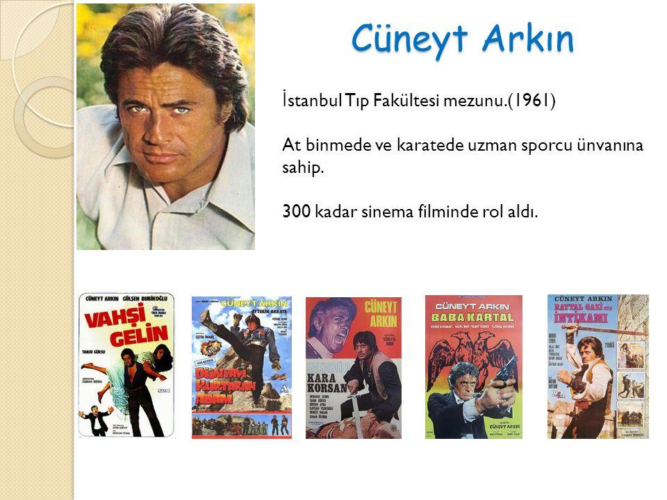 Cüneyt Arkın İ stanbul Tıp Fakültesi mezunu.(1961) At binmede ve karatede uzman sporcu ünvanına sahip. 300 kadar sinema filminde rol aldı.