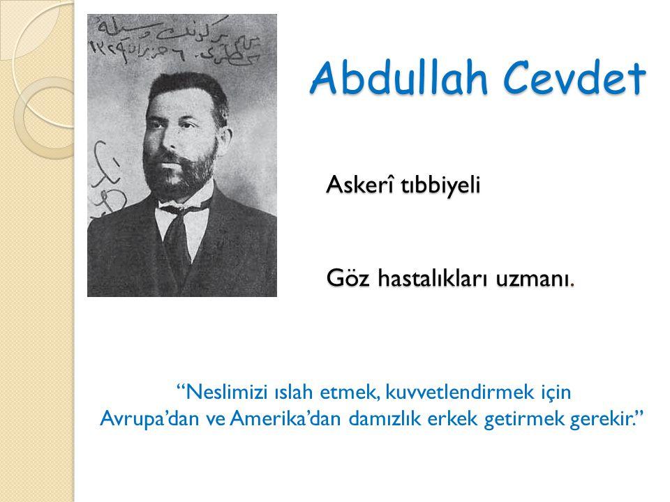 Abdullah Cevdet Askerî tıbbiyeli Göz hastalıkları uzmanı.