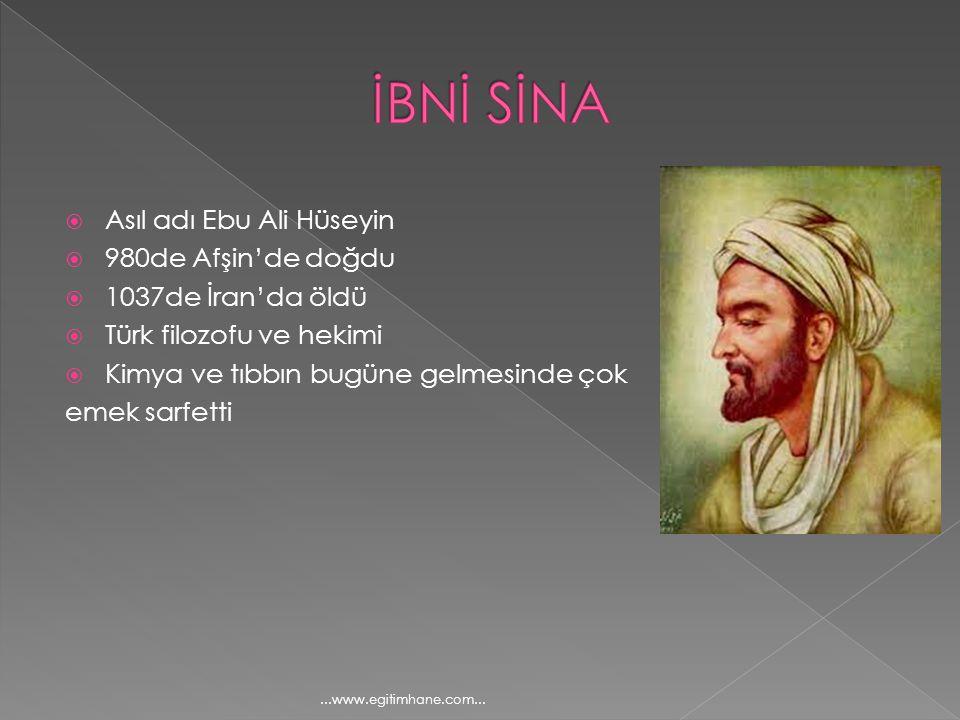  Asıl adı Ebu Ali Hüseyin  980de Afşin'de doğdu  1037de İran'da öldü  Türk filozofu ve hekimi  Kimya ve tıbbın bugüne gelmesinde çok emek sarfett