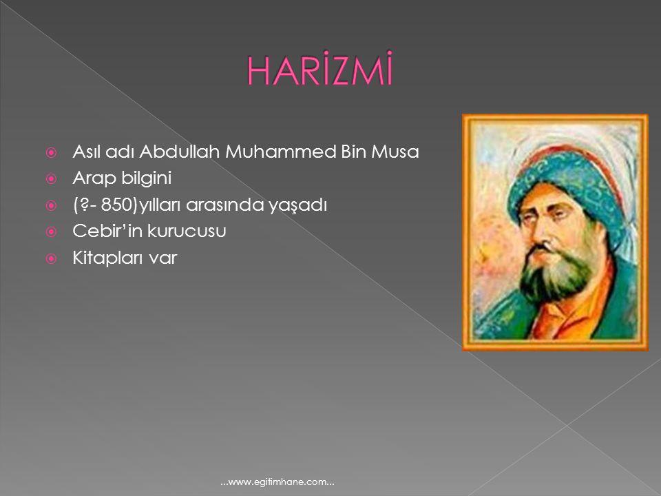  Asıl adı Abdullah Muhammed Bin Musa  Arap bilgini  (?- 850)yılları arasında yaşadı  Cebir'in kurucusu  Kitapları var...www.egitimhane.com...