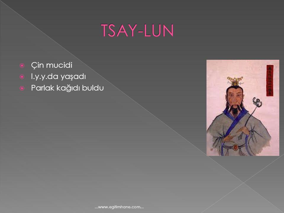  Çin mucidi  I.y.y.da yaşadı  Parlak kağıdı buldu...www.egitimhane.com...