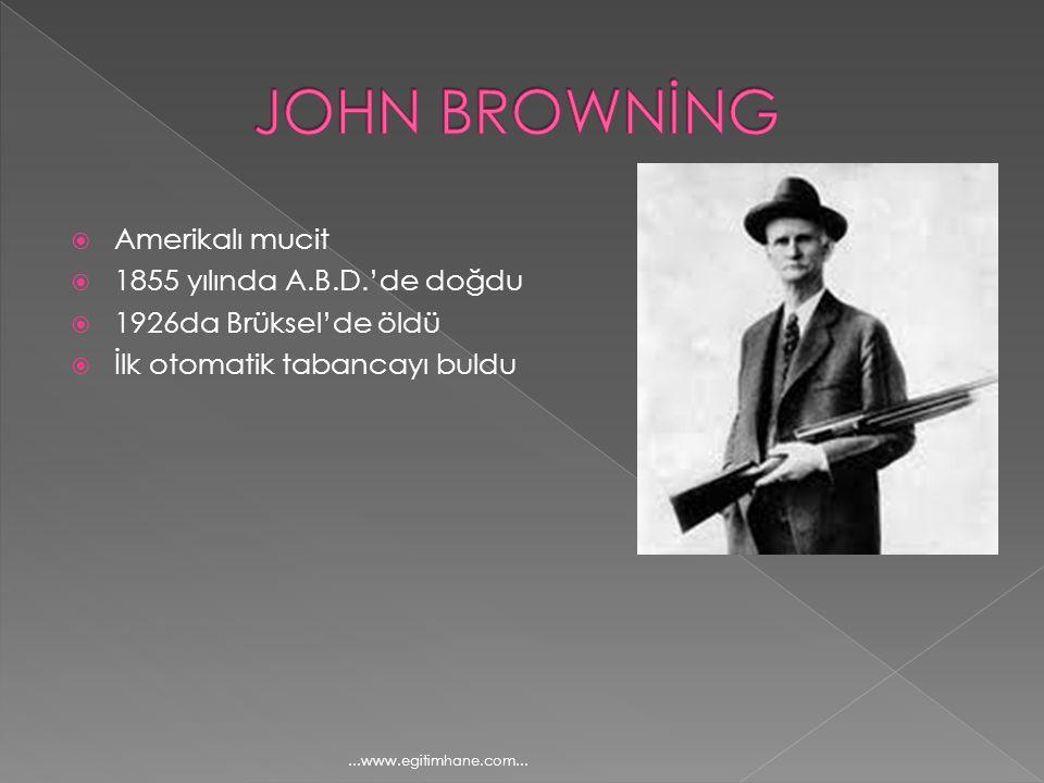  Amerikalı mucit  1855 yılında A.B.D.'de doğdu  1926da Brüksel'de öldü  İlk otomatik tabancayı buldu...www.egitimhane.com...