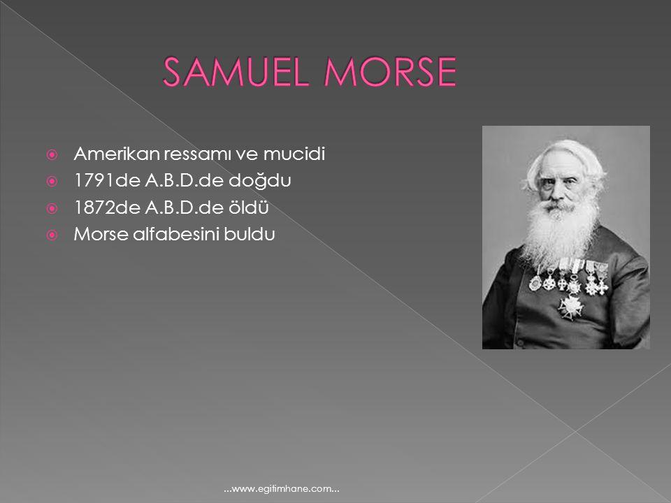  Amerikan ressamı ve mucidi  1791de A.B.D.de doğdu  1872de A.B.D.de öldü  Morse alfabesini buldu...www.egitimhane.com...