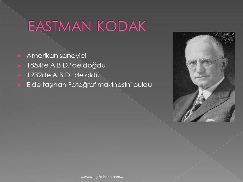  Amerikan sanayici  1854te A.B.D.'de doğdu  1932de A.B.D.'de öldü  Elde taşınan Fotoğraf makinesini buldu...www.egitimhane.com...