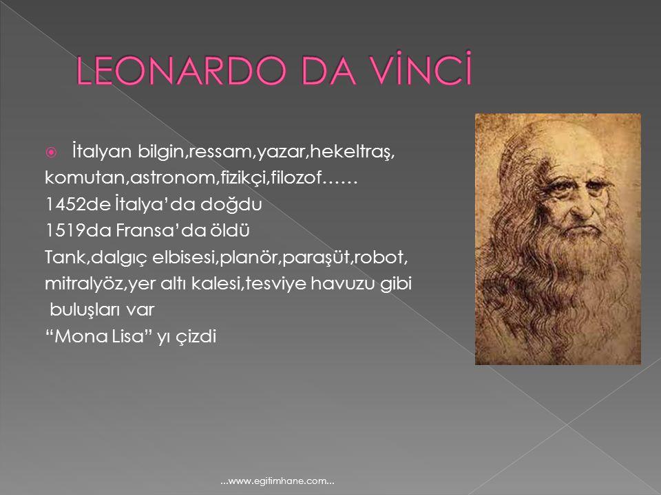  İtalyan bilgin,ressam,yazar,hekeltraş, komutan,astronom,fizikçi,filozof…… 1452de İtalya'da doğdu 1519da Fransa'da öldü Tank,dalgıç elbisesi,planör,p