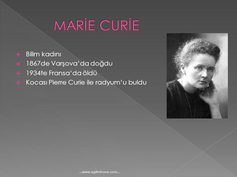  Bilim kadını  1867de Varşova'da doğdu  1934te Fransa'da öldü  Kocası Pierre Curie ile radyum'u buldu...www.egitimhane.com...