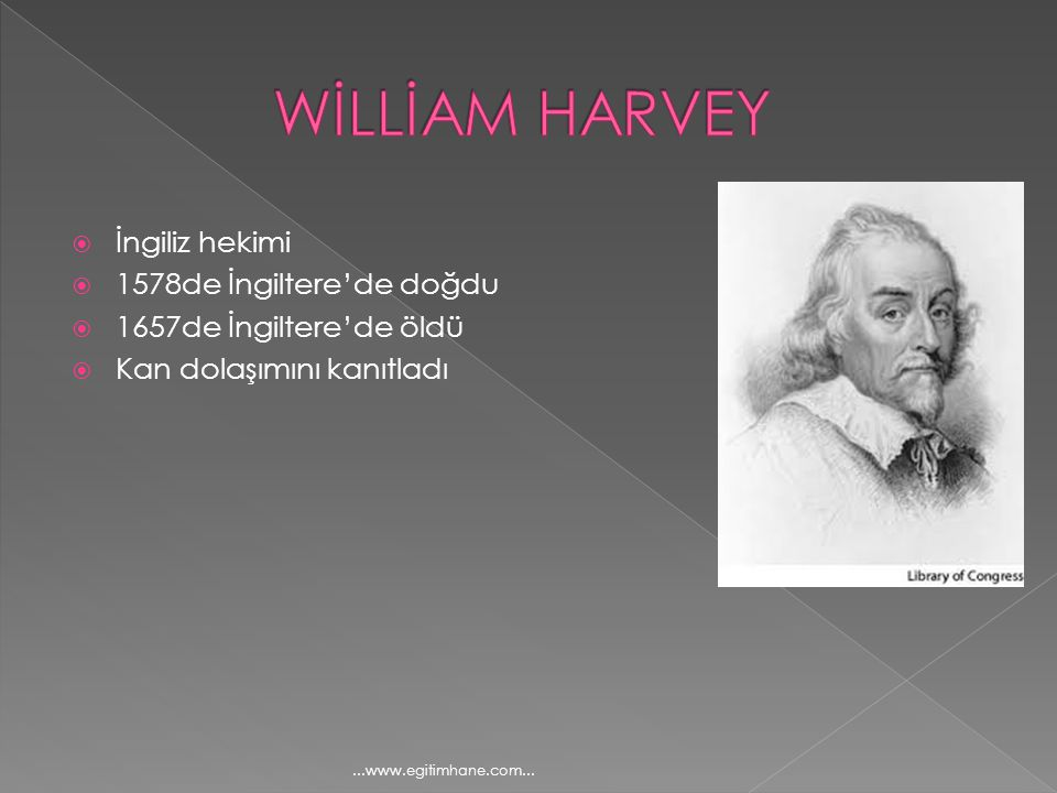  İngiliz hekimi  1578de İngiltere'de doğdu  1657de İngiltere'de öldü  Kan dolaşımını kanıtladı...www.egitimhane.com...