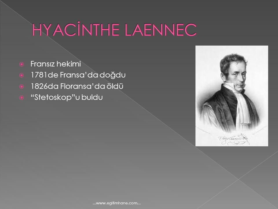 """ Fransız hekimi  1781de Fransa'da doğdu  1826da Floransa'da öldü  """"Stetoskop""""u buldu...www.egitimhane.com..."""
