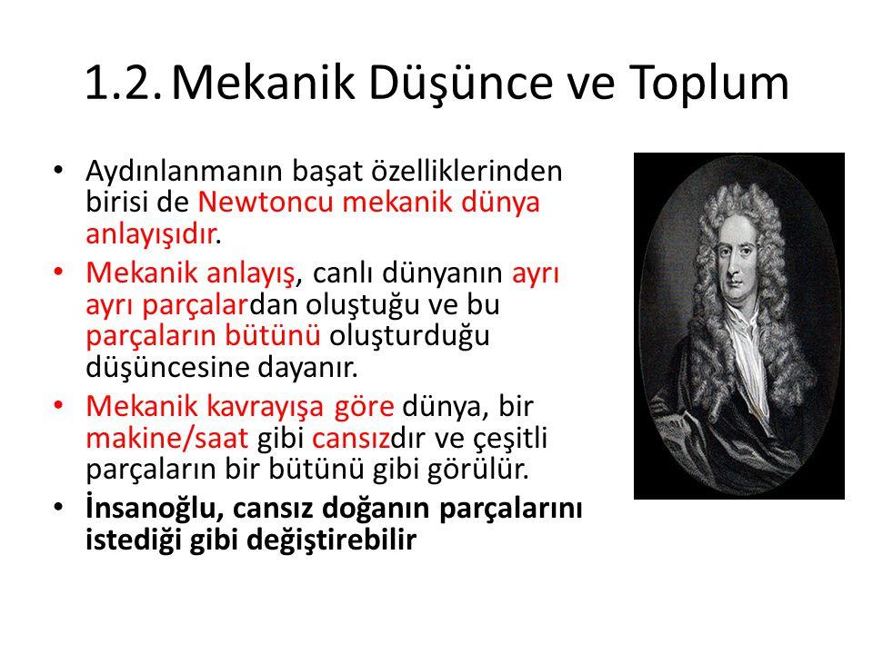 1.2.Mekanik Düşünce ve Toplum Aydınlanmanın başat özelliklerinden birisi de Newtoncu mekanik dünya anlayışıdır. Mekanik anlayış, canlı dünyanın ayrı a