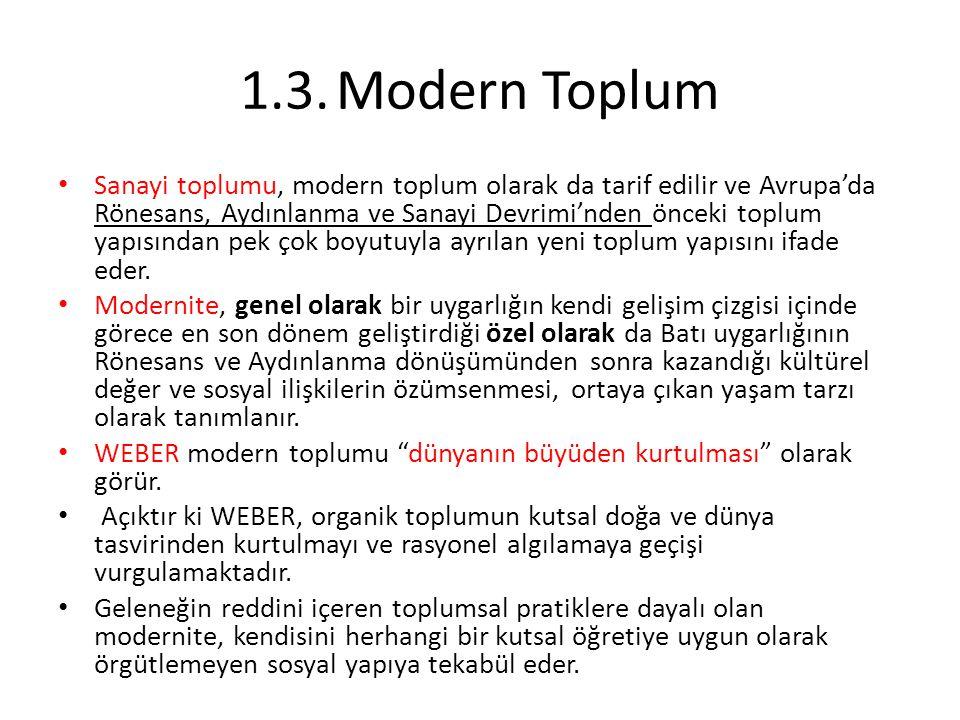 1.3.Modern Toplum Sanayi toplumu, modern toplum olarak da tarif edilir ve Avrupa'da Rönesans, Aydınlanma ve Sanayi Devrimi'nden önceki toplum yapısınd