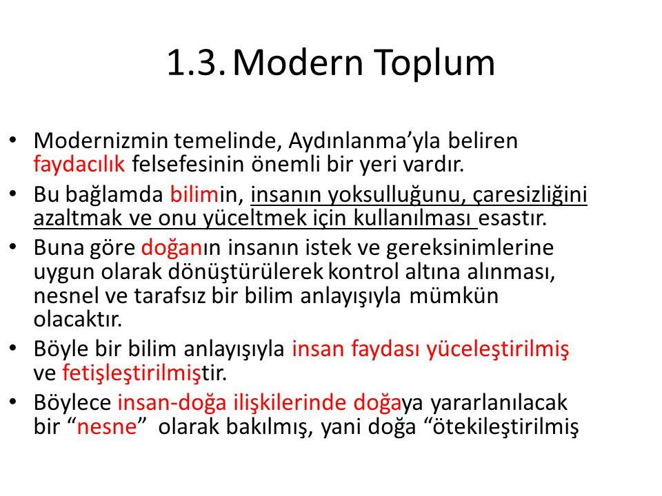 1.3.Modern Toplum Modernizmin temelinde, Aydınlanma'yla beliren faydacılık felsefesinin önemli bir yeri vardır. Bu bağlamda bilimin, insanın yoksulluğ