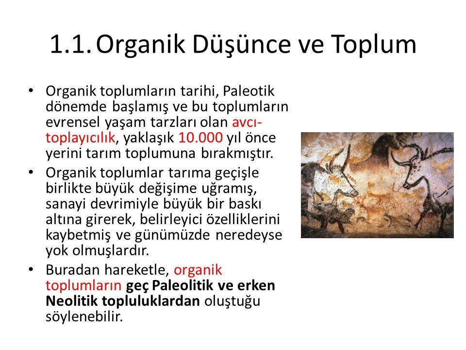 1.1.Organik Düşünce ve Toplum Organik toplumların tarihi, Paleotik dönemde başlamış ve bu toplumların evrensel yaşam tarzları olan avcı- toplayıcılık,