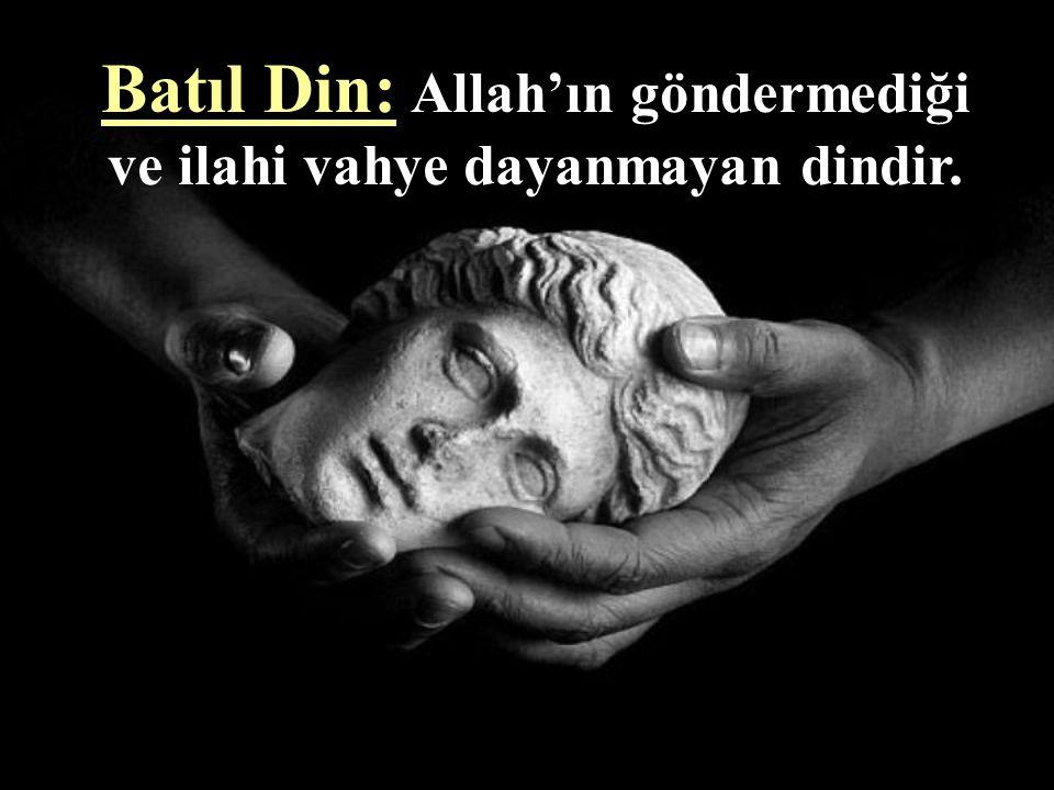 Hak Din: Allah'ın peygamberler aracılığıyla gönderdiği ilahi vahye dayanan dindir.