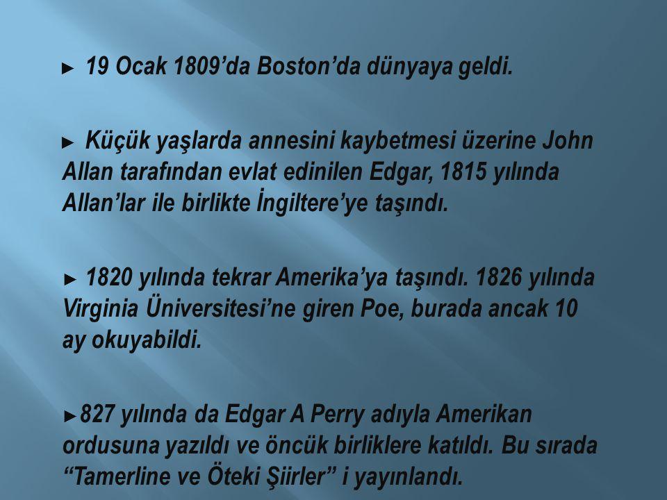 ► 19 Ocak 1809'da Boston'da dünyaya geldi.