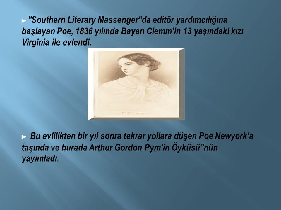 ► Southern Literary Massenger da editör yardımcılığına başlayan Poe, 1836 yılında Bayan Clemm'in 13 yaşındaki kızı Virginia ile evlendi.