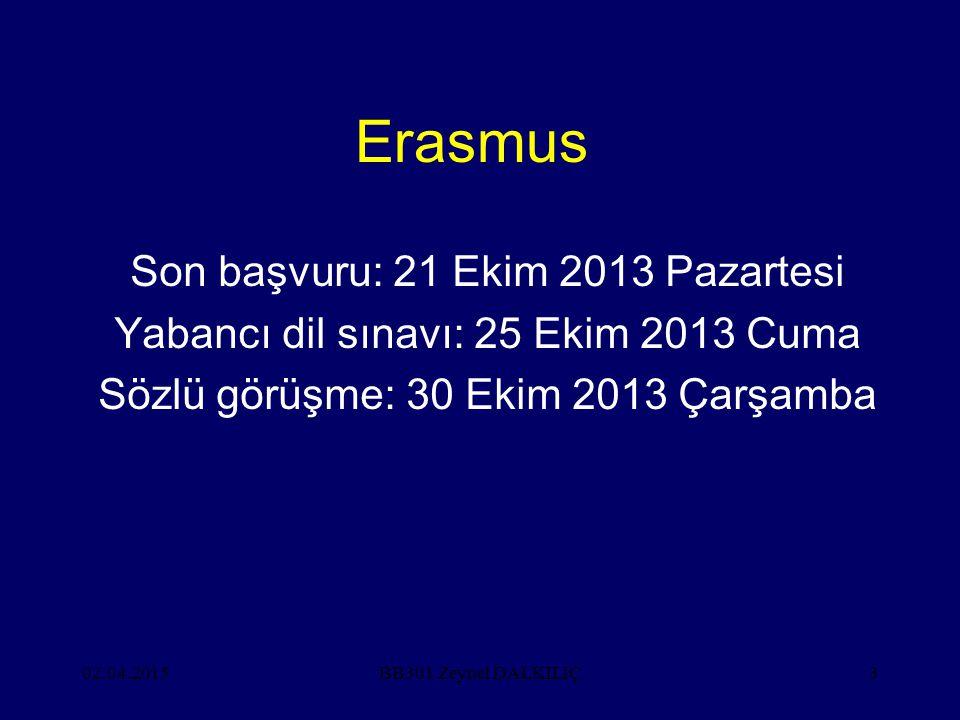 02.04.20153 Erasmus Son başvuru: 21 Ekim 2013 Pazartesi Yabancı dil sınavı: 25 Ekim 2013 Cuma Sözlü görüşme: 30 Ekim 2013 Çarşamba BB301 Zeynel DALKILIÇ