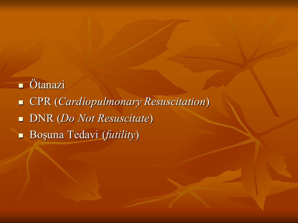 Ötanazi Ötanazi CPR (Cardiopulmonary Resuscitation) CPR (Cardiopulmonary Resuscitation) DNR (Do Not Resuscitate) DNR (Do Not Resuscitate) Boşuna Tedav