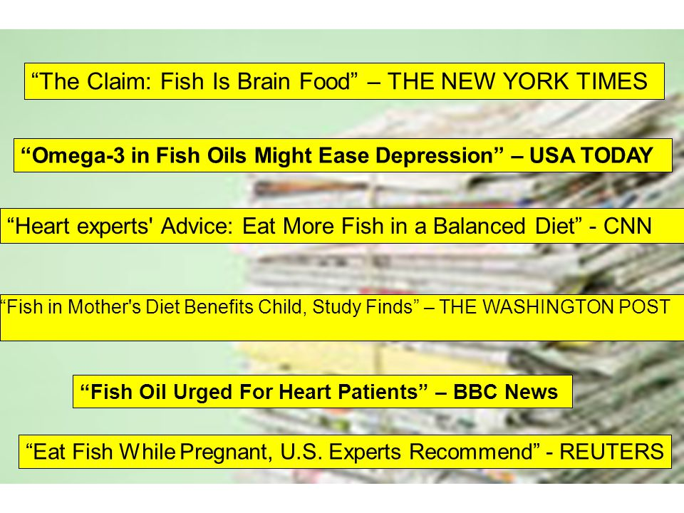 The Claim: Fish Is Brain Food – THE NEW YORK TIMES Fish in Mother s Diet Benefits Child, Study Finds – THE WASHINGTON POST Eat Fish While Pregnant, U.S.
