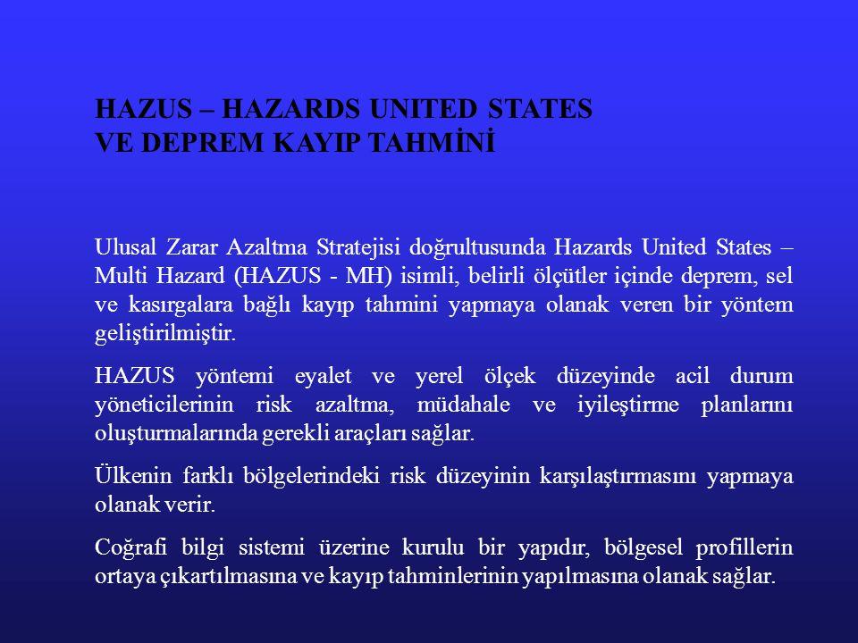 HAZUS – HAZARDS UNITED STATES VE DEPREM KAYIP TAHMİNİ Ulusal Zarar Azaltma Stratejisi doğrultusunda Hazards United States – Multi Hazard (HAZUS - MH)